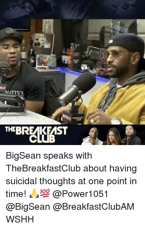 Memes, Bigsean, and 🤖: OLT  NATIVE  REVOL  THEBREMK FMST BigSean speaks with TheBreakfastClub about having suicidal thoughts at one point in time! 🙏💯 @Power1051 @BigSean @BreakfastClubAM WSHH