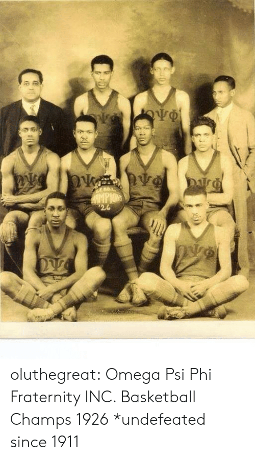 Basketball, Fraternity, and Tumblr: oluthegreat:  Omega Psi Phi Fraternity INC. Basketball Champs 1926  *undefeated since 1911
