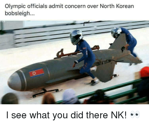 Korean, Did, and Olympic: Olympic officials admit concern over North Korean  bobsleigh... <p>I see what you did there NK! 👀</p>