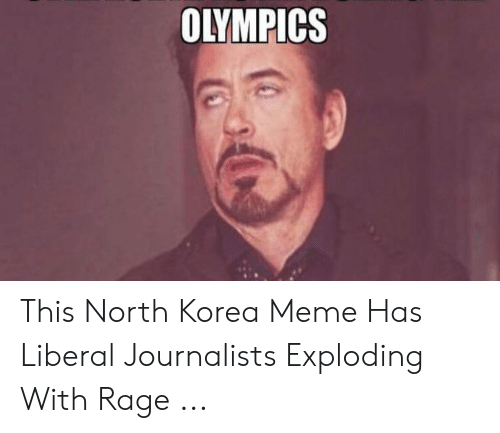Meme, North Korea, and Olympics: OLYMPICS This North Korea Meme Has Liberal Journalists Exploding With Rage ...