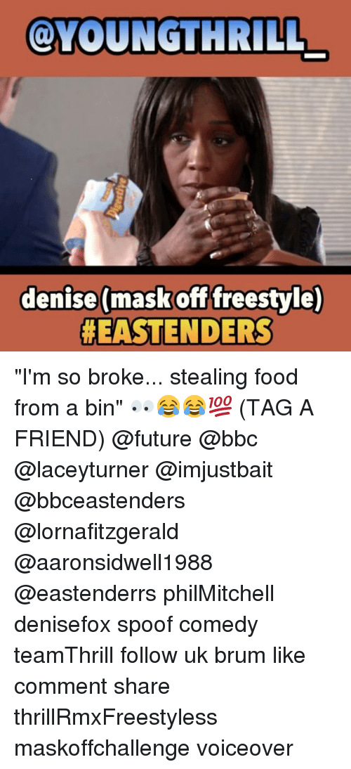 """EastEnders: OLYOUNGTHRILL  denise (mask off freestyle)  """"I'm so broke... stealing food from a bin"""" 👀😂😂💯 (TAG A FRIEND) @future @bbc @laceyturner @imjustbait @bbceastenders @lornafitzgerald @aaronsidwell1988 @eastenderrs philMitchell denisefox spoof comedy teamThrill follow uk brum like comment share thrillRmxFreestyless maskoffchallenge voiceover"""