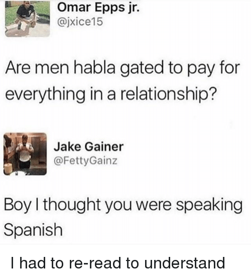 Memes, Omar Epps, and Spanish: Omar Epps jr.  @jxice15  Are men habla gated to pay for  everything in a relationship?  Jake Gainer  ㄧ @FettyGainz  Boy I thought you were speaking  Spanish I had to re-read to understand