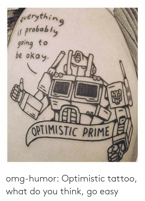 you: omg-humor:  Optimistic tattoo, what do you think, go easy