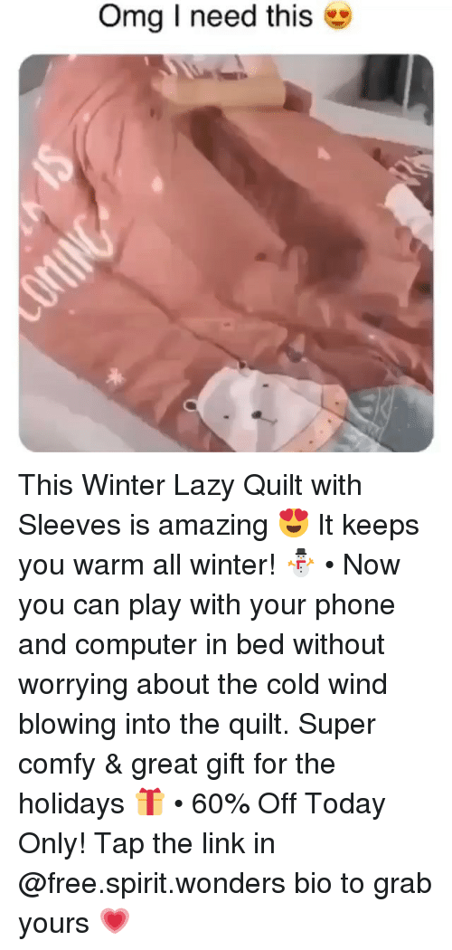 Funny, Lazy, and Omg: omg i need this This Winter Lazy Quilt with Sleeves is amazing 😍 It keeps you warm all winter! ⛄️ • Now you can play with your phone and computer in bed without worrying about the cold wind blowing into the quilt. Super comfy & great gift for the holidays 🎁 • 60% Off Today Only! Tap the link in @free.spirit.wonders bio to grab yours 💗