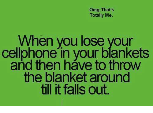 Funny, Omg, and Fall Out: Omg, That's  Totally Me.  When you lose your  cellphone in your blankets  and then have to throw  the blanket around  till it falls out.
