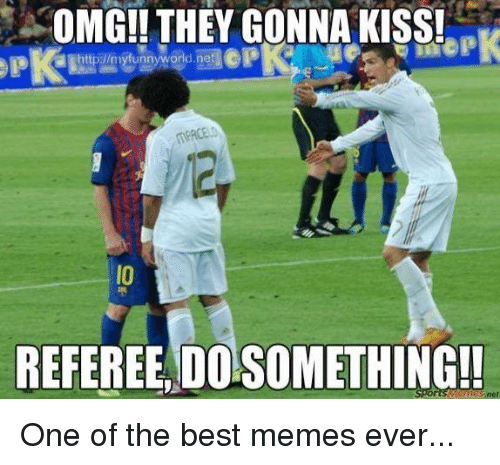 Meme, Memes, and Omg: OMG!! THEY GONNA KISS!  REFEREE, DO SOMETHING!!  met One of the best memes ever...