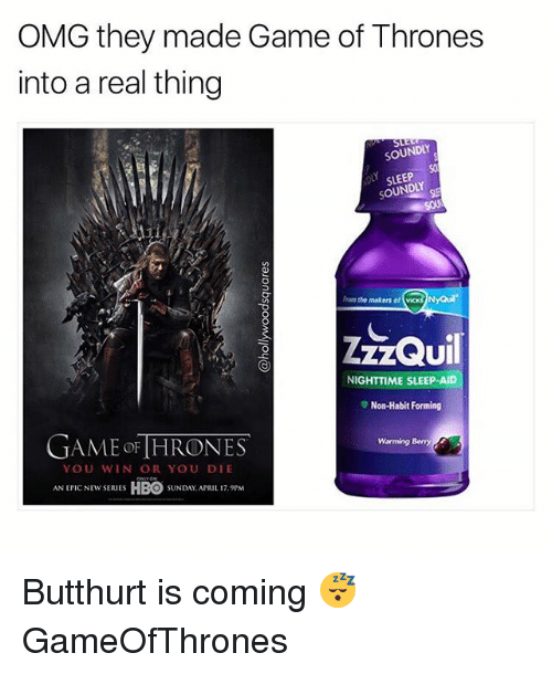 Habitate: OMG they made Game of Thrones  into a real thing  SOUNDLY  So  SLEEP  SOUNDLY  From the makers of vicks NyQu  UI  NIGHTTIME SLEEP-AID  ▼ Non-Habit Forming  GAME oF [HRONES  Warming Bemny  YOU WIN OR YOU DIE  ANCEW SRUES HBO SUNDAY APRIL 1  SUNDAY, APRIL 17.9PM Butthurt is coming 😴 GameOfThrones