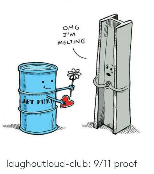 9/11, Club, and Omg: OMG  T'M  MELTING  ET FUE laughoutloud-club:  9/11 proof