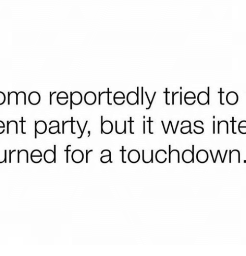 Memes, Party, and 🤖: omo reportedly tried to  ent party, but it was inte  urned for a touchdown.