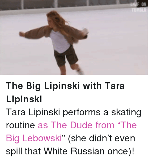 """Dude, Target, and youtube.com: ON <p><strong>The Big Lipinski with Tara Lipinski</strong></p> <p>Tara Lipinski performs a skating routine <a href=""""https://www.youtube.com/watch?v=J2ZeDc_9l0M&amp;list=UU8-Th83bH_thdKZDJCrn88g&amp;feature=c4-overview"""" target=""""_blank"""">as The Dude from &ldquo;The Big Lebowski</a>&rdquo; (she didn&rsquo;t even spill that White Russian once)!</p>"""