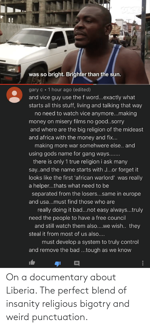 liberia: On a documentary about Liberia. The perfect blend of insanity religious bigotry and weird punctuation.