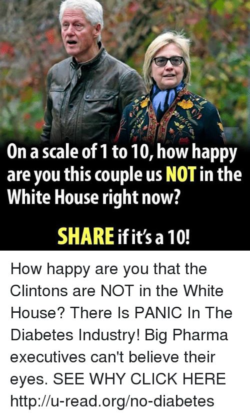 Click, Memes, and White House: On a scale of 1 to10, how happy  are you this couple us NOTin the  White House right now?  SHARE if it's a 10! How happy are you that the Clintons are NOT in the White House?  There Is PANIC In The Diabetes Industry! Big Pharma executives can't believe their eyes. SEE WHY CLICK HERE ►► http://u-read.org/no-diabetes