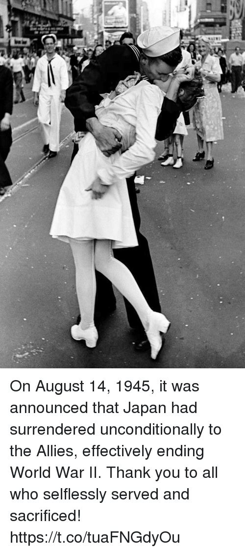 Memes, Thank You, and Japan: On August 14, 1945, it was announced that Japan had surrendered unconditionally to the Allies, effectively ending World War II. Thank you to all who selflessly served and sacrificed! https://t.co/tuaFNGdyOu