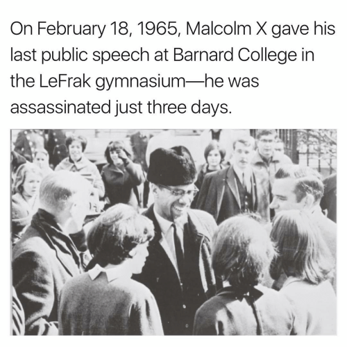 Malcolm X, Memes, and 🤖: On February 18, 1965, Malcolm X gave his  last public speech at Barnard College in  the LeFrak gymnasium he was  assassinated just three days.