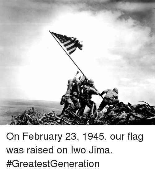 Memes, 🤖, and Iwo Jima: On February 23, 1945, our flag was raised on Iwo Jima.   #GreatestGeneration