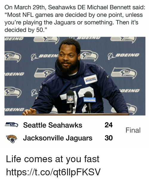 "Football, Life, and Michael Bennett: On March 29th, Seahawks DE Michael Bennett said:  ""Most NFL games are decided by one point, unless  you're playing the Jaguars or something. Then it's  decided by 50.""  OEING  SEAHAwx  OEING  MFLN  Seattle Seahawks  24  Final  Jacksonville Jaguars 30 Life comes at you fast https://t.co/qt6llpFKSV"