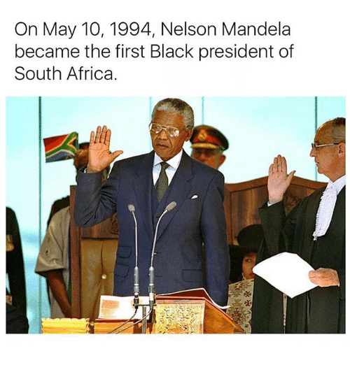 Africa, Memes, and Nelson Mandela: On May 10, 1994, Nelson Mandela  became the first Black president of  South Africa.