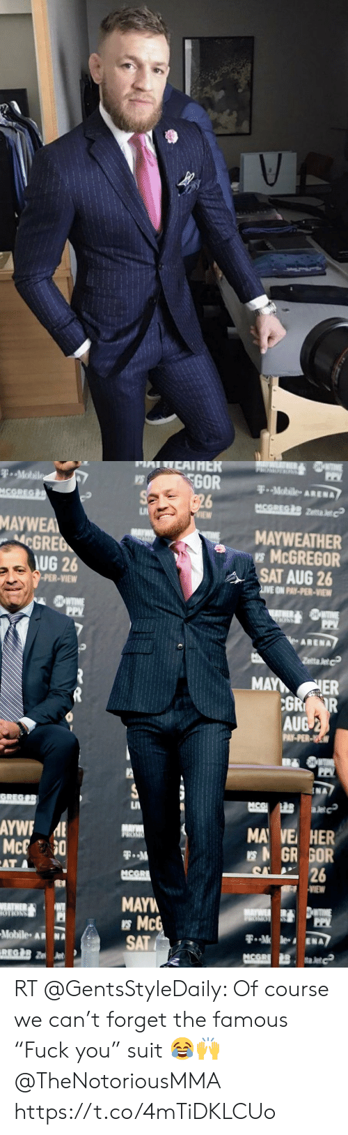 """Mayweather, Memes, and Live: ON NS  PP  GOR  26  P..Mobile  F..Mobile ARENA  MCOREG  MCGREG &R etta Jet  MAYWEA  GREB  AUG 26  MAYWEATHER  95MCGREGOR  SAT AUG 26  PER-VIEW  LIVE ON PAY-PER-VIEW  SHOWTIME  PP  EATHER SHWTIME  REONS  le ARENA  Zetta Jet  MAY  HER  CGR R  AUG 2  PAY-PER-YW  GREGOR  NCG  alet  AYW E  Mc 0  MA  9GR GOR  26  VE HER  FOMR  AT  MCORE  VIEW  MAYW  McG  SAT  HMTIME  MAWEA  WEATHER  OTIONS  F..Mle  Mobile  MCGRE  REGOR Z RT @GentsStyleDaily: Of course we can't forget the famous """"Fuck you"""" suit 😂🙌 @TheNotoriousMMA https://t.co/4mTiDKLCUo"""