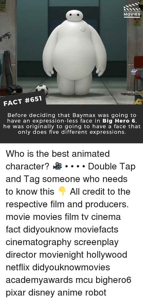Anime, Disney, and Memes: ON  SSES  ES  DID YOU KNOW  MOVIES  FACT #651  Before deciding that Baymax was going to  have an expression-less face in Big Hero 6,  he was originally to going to have a face that  only does five different expressions. Who is the best animated character? 🎥 • • • • Double Tap and Tag someone who needs to know this 👇 All credit to the respective film and producers. movie movies film tv cinema fact didyouknow moviefacts cinematography screenplay director movienight hollywood netflix didyouknowmovies academyawards mcu bighero6 pixar disney anime robot