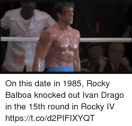 Rocky, Rocky Balboa, and Date: On this date in 1985, Rocky Balboa knocked out Ivan Drago in the 15th round in Rocky IV https://t.co/d2PIFIXYQT