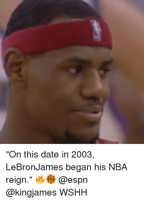 """Espn, Memes, and Nba: """"On this date in 2003, LeBronJames began his NBA reign."""" 🔥🏀 @espn @kingjames WSHH"""