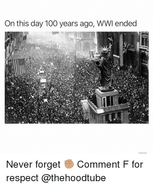 Anaconda, Memes, and Respect: On this day 100 years ago, WWI ended Never forget ✊🏽 Comment F for respect @thehoodtube