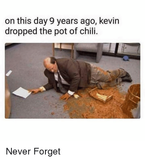 Dank, Never, and 🤖: on this day 9 years ago, kevin  dropped the pot of chili. Never Forget