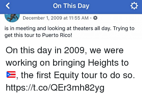 equity: On This Day  December 1, 2009 at 11:55 AM O  is in meeting and looking at theaters all day. Trying to  get this tour to Puerto Rico! On this day in 2009, we were working on bringing Heights to 🇵🇷, the first Equity tour to do so. https://t.co/QEr3mh82yg