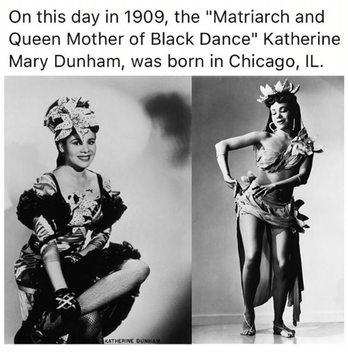 """Chicago, Memes, and Queen: On this day in 1909, the """"Matriarch and  Queen Mother of Black Dance"""" Katherine  Mary Dunham, was born in Chicago, IL  KATHERINE DUNHAM"""