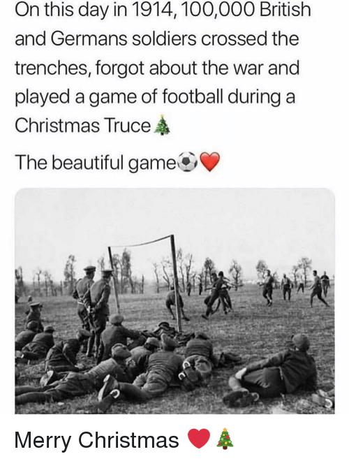 Anaconda, Beautiful, and Christmas: On this day in 1914, 100,000 British  and Germans soldiers crossed the  trenches, forgot about the war and  played a game of football during a  Christmas Truce  The beautiful game Merry Christmas ❤️🎄
