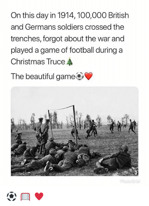 Anaconda, Beautiful, and Christmas: On this day in 1914,100,000 British  and Germans soldiers crossed the  trenches, forgot about the war and  played a game of football during a  Christmas Truce  The beautiful game ⚽️ 🥅 ♥️