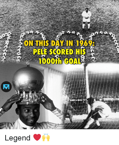 Memes, Goal, and 🤖: ON THIS DAY IN 1968  aPELE SCORED HIS  1000th GOAL Legend ❤️🙌