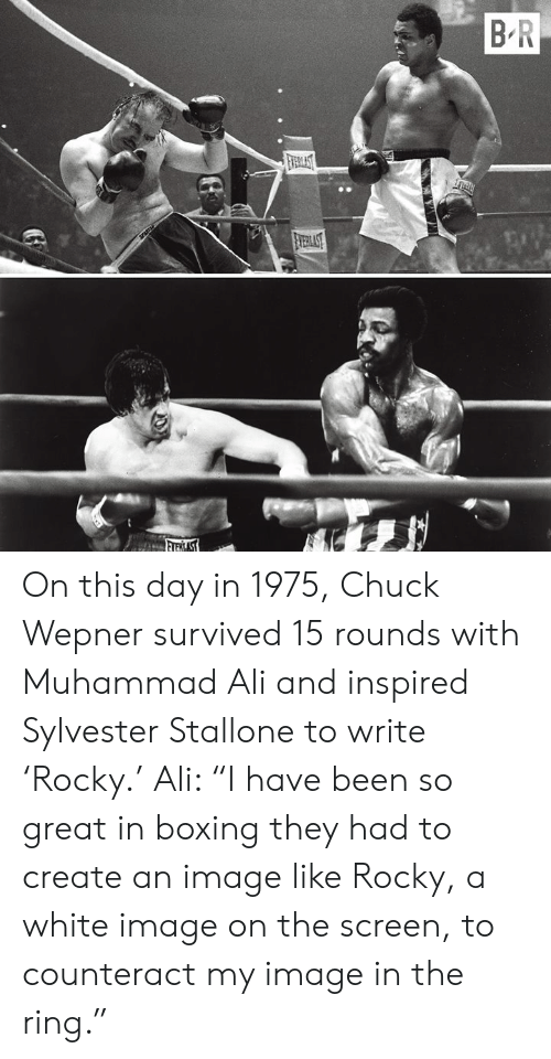 "Boxing: On this day in 1975, Chuck Wepner survived 15 rounds with Muhammad Ali and inspired Sylvester Stallone to write 'Rocky.'  Ali: ""I have been so great in boxing they had to create an image like Rocky, a white image on the screen, to counteract my image in the ring."""