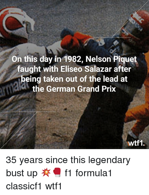 Memes, Taken, and F1: On this day in 1982, Nelson Piquet  faught with Eliseo Salazar after  being taken out of the lead at  the German Grand Prix  wtf1. 35 years since this legendary bust up 💥🥊 f1 formula1 classicf1 wtf1