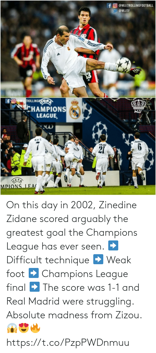 Goal: On this day in 2002, Zinedine Zidane scored arguably the greatest goal the Champions League has ever seen.  ➡️ Difficult technique ➡️ Weak foot ➡️ Champions League final ➡️ The score was 1-1 and Real Madrid were struggling.  Absolute madness from Zizou. 😱😍🔥 https://t.co/PzpPWDnmuu