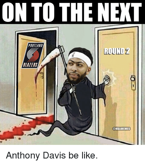 Be Like, Nba, and Anthony Davis: ON TO THE NEXT  PORTLAND  ROUND2  LAZERS  @NBAMEMES Anthony Davis be like.