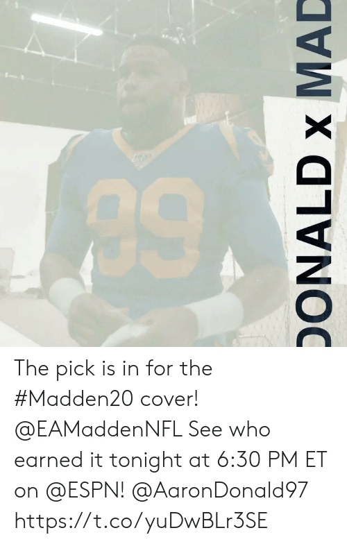 Earned It, Espn, and Memes: ONALD x MAD The pick is in for the #Madden20 cover! @EAMaddenNFL   See who earned it tonight at 6:30 PM ET on @ESPN! @AaronDonald97 https://t.co/yuDwBLr3SE