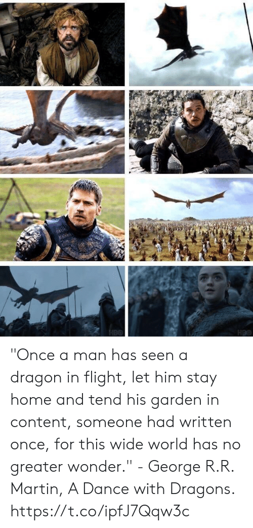 "Martin, Flight, and Home: ""Once a man has seen a dragon in flight, let him stay home and tend his garden in content, someone had written once, for this wide world has no greater wonder."" - George R.R. Martin, A Dance with Dragons. https://t.co/ipfJ7Qqw3c"
