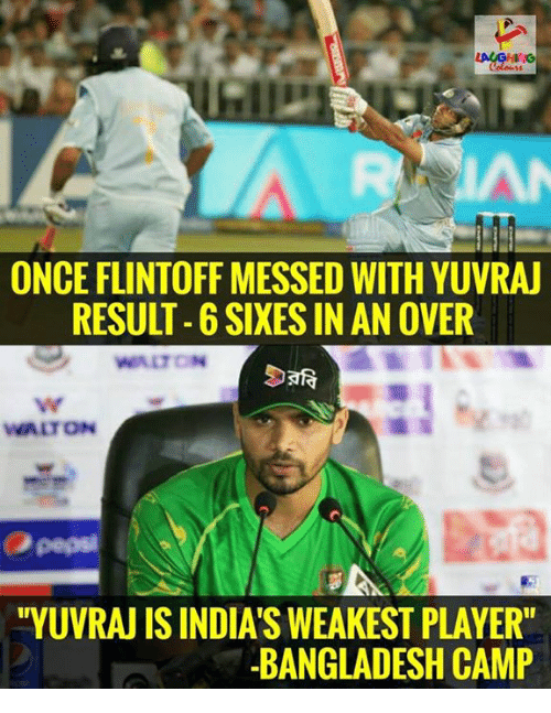 """Indianpeoplefacebook, Bangladesh, and Player: ONCE FLINTOFF MESSED WITH YUVRAJ  RESULT-6SIXESIN AN OVER  Safa  WALTON  """"YUVRAN ISINDIAS WEAKEST PLAYER""""  -BANGLADESH CAMP"""