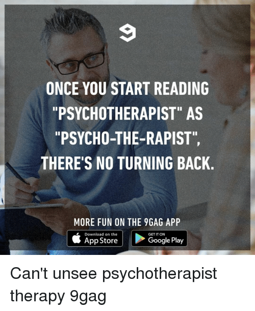 """9gag, Google, and Memes: ONCE YOU START READING  PSYCHOTHERAPIST"""" AS  """"PSYCHO-THE-RAPIST""""  THERE'S NO TURNING BACK  MORE FUN ON THE 9GAG APP  Download on the  GET IT ON  App Store  Google Play Can't unsee⠀ psychotherapist therapy 9gag"""