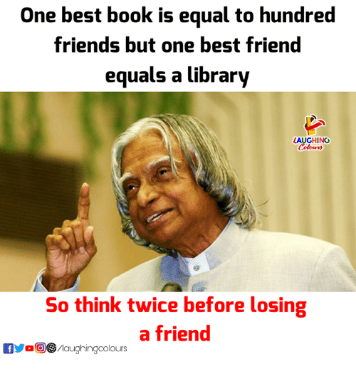 Best Friend, Friends, and Best: One best book is equal to hundred  friends but one best friend  equals a library  LAUGHING  So think twice before losing  a friend  00) 9/laughingcolours