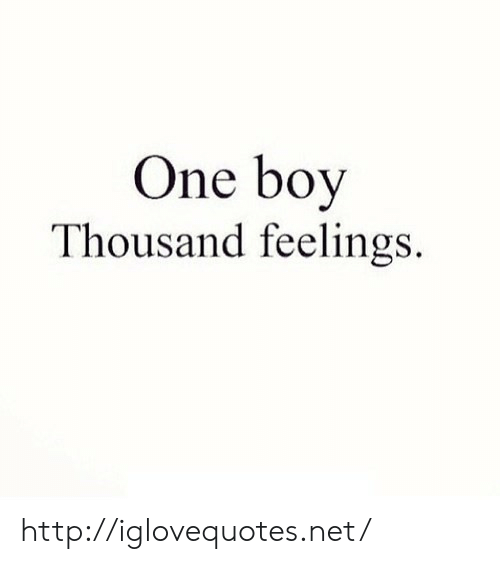 Http, Boy, and Net: One boy  Thousand feelings. http://iglovequotes.net/