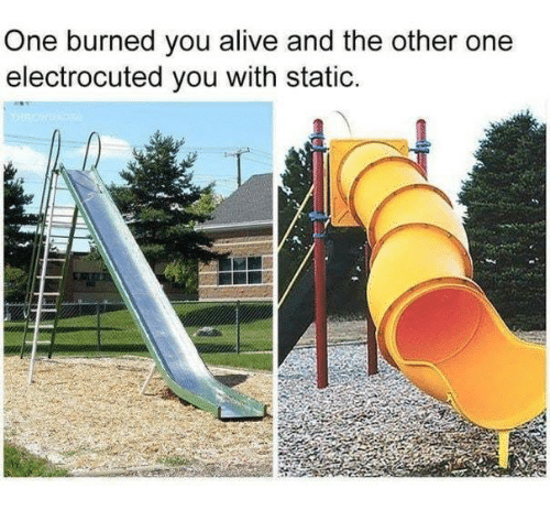 Alive, Dank, and 🤖: One burned you alive and the other one  electrocuted you with static.