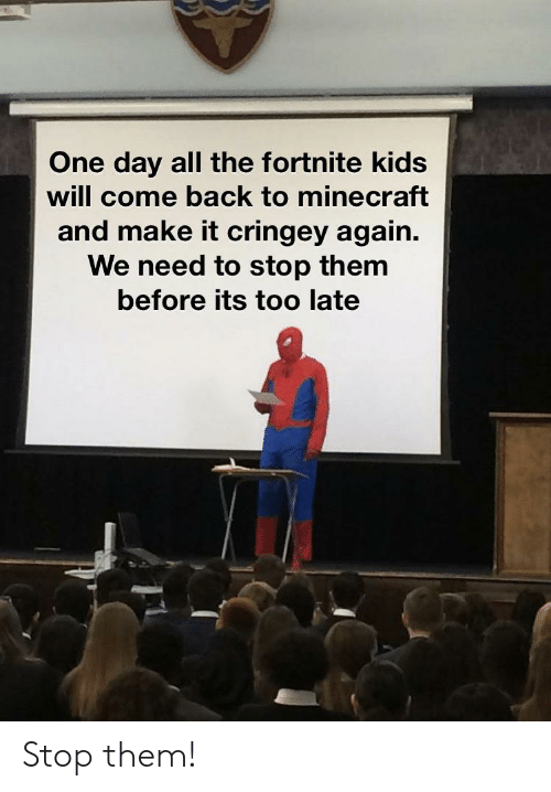 Minecraft, Kids, and All The: One day all the fortnite kids  will come back to minecraft  and make it cringey again.  We need to stop them  before its too late Stop them!