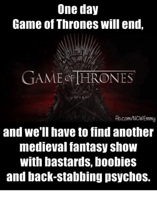 Boobis: One day  Game of Thrones will end,  GAME HRONES  b.com/NCWEmmy  and we'll have to find another  medieval fantasy ShoW  with bastards, boobies  and back-stabbing psychos.