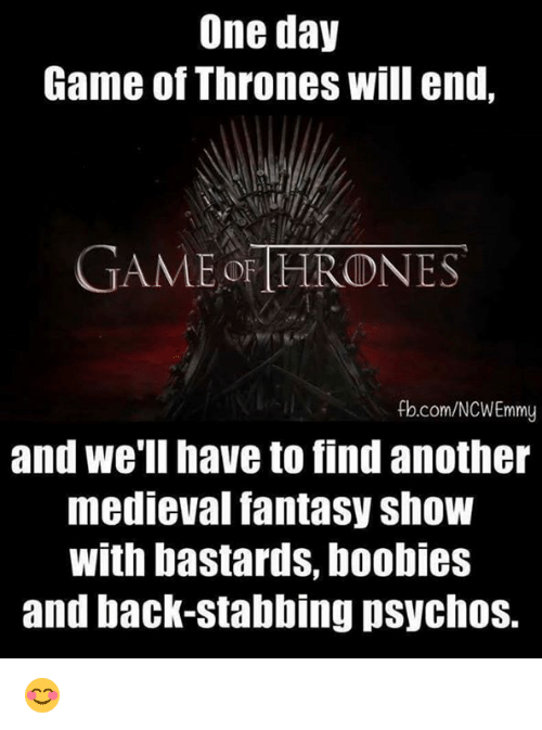 Boobis: One day  Game of Thrones will end.  GAME THRONES  fb.com/NCWEmmy  and we'll have to find another  medieval fantasy show  With bastards, boobies  and back-stabbing psychos. 😊