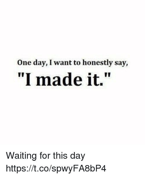 """Waiting..., One, and One Day: One day, I want to honestly say,  """"I made it."""" Waiting for this day https://t.co/spwyFA8bP4"""