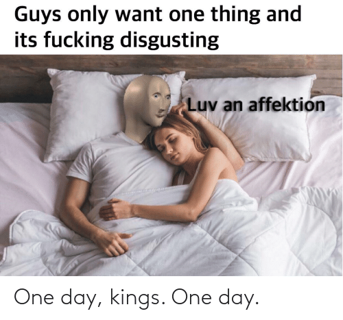 kings: One day, kings. One day.