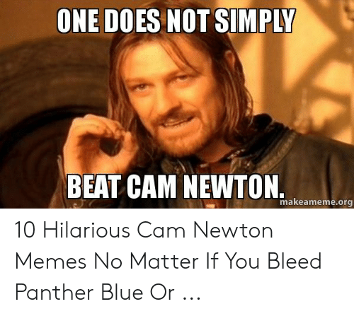 Cam Newton Memes: ONE DOES NOT SIMPLY  BEAT CAM NEWTON.  makeameme.org 10 Hilarious Cam Newton Memes No Matter If You Bleed Panther Blue Or ...