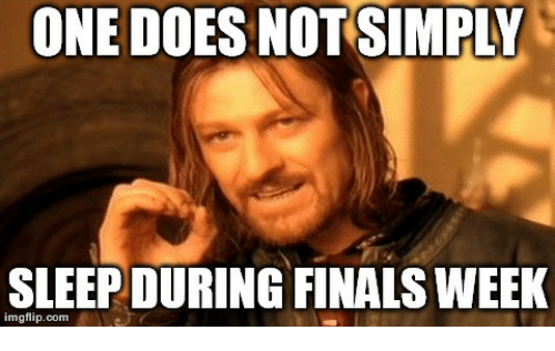 Finals, Sleep, and Com: ONE DOES NOT-SIMPLY  SLEEP DURING FINALS WEEK  imgflip.com